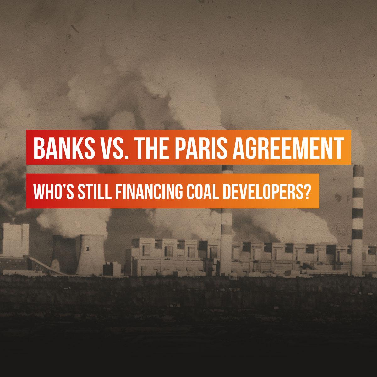 Banks vs. the Paris Agreement - Who is still financing coal plant development?